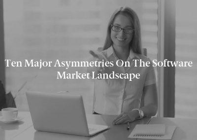 Ten Major Asymmetries on the Software Market Landscape