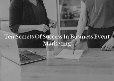 Ten Secrets of Success in Business Event Marketing