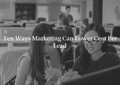 Ten Ways Marketing Can Lower Cost per Lead