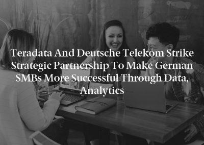 Teradata and Deutsche Telekom Strike Strategic Partnership to Make German SMBs More Successful Through Data, Analytics