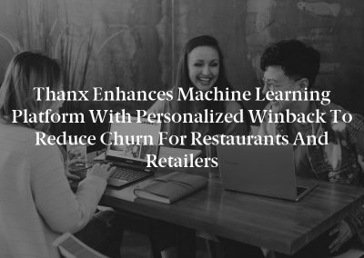 Thanx Enhances Machine Learning Platform with Personalized Winback to Reduce Churn for Restaurants and Retailers