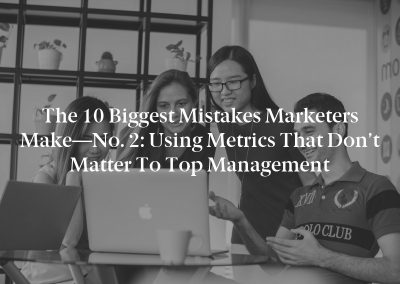 The 10 Biggest Mistakes Marketers Make—No. 2: Using Metrics That Don't Matter to Top Management