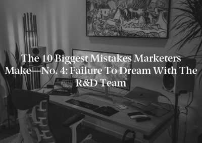The 10 Biggest Mistakes Marketers Make—No. 4: Failure to Dream With the R&D Team