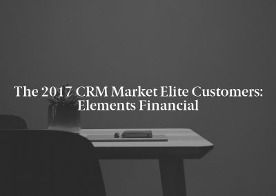 The 2017 CRM Market Elite Customers: Elements Financial
