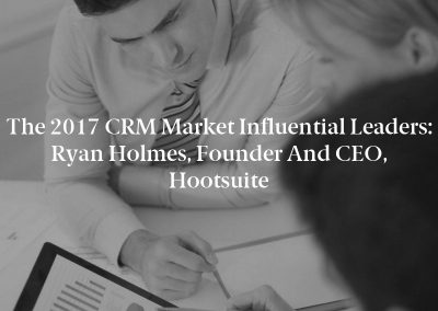 The 2017 CRM Market Influential Leaders: Ryan Holmes, Founder and CEO, Hootsuite