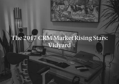 The 2017 CRM Market Rising Stars: Vidyard