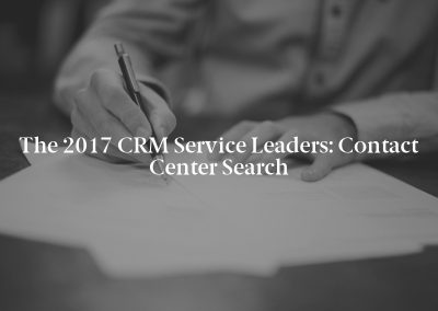 The 2017 CRM Service Leaders: Contact Center Search