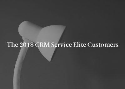 The 2018 CRM Service Elite Customers