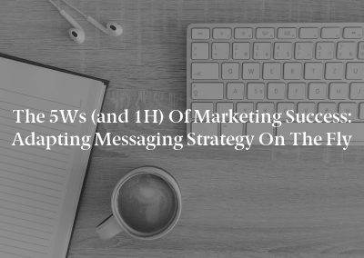 The 5Ws (and 1H) of Marketing Success: Adapting Messaging Strategy on the Fly