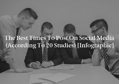 The Best Times to Post on Social Media (According to 20 Studies) [Infographic]