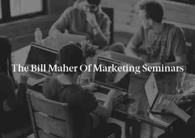 The Bill Maher of Marketing Seminars