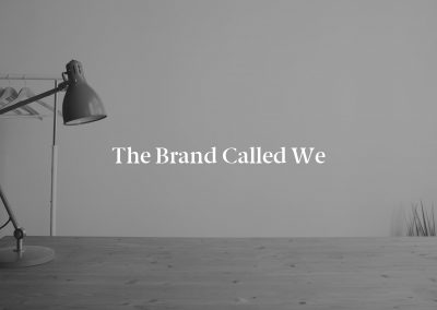 The Brand Called We