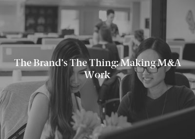 The Brand's the Thing: Making M&A Work
