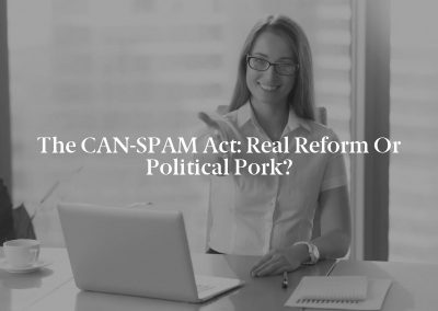 The CAN-SPAM Act: Real Reform or Political Pork?