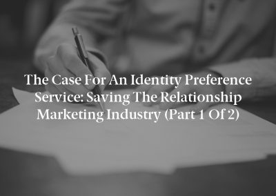 The Case for an Identity Preference Service: Saving the Relationship Marketing Industry (Part 1 of 2)
