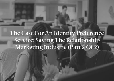 The Case for an Identity Preference Service: Saving the Relationship Marketing Industry (Part 2 of 2)