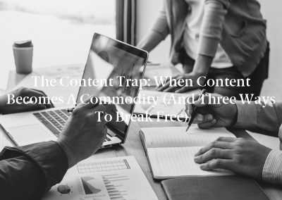 The Content Trap: When Content Becomes a Commodity (And Three Ways to Break Free)