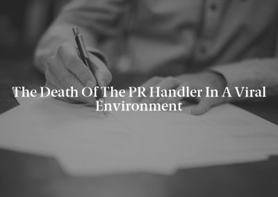 The Death of the PR Handler in a Viral Environment