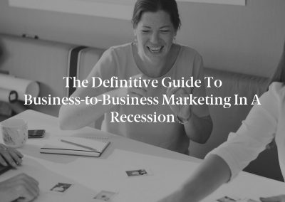 The Definitive Guide to Business-to-Business Marketing in a Recession