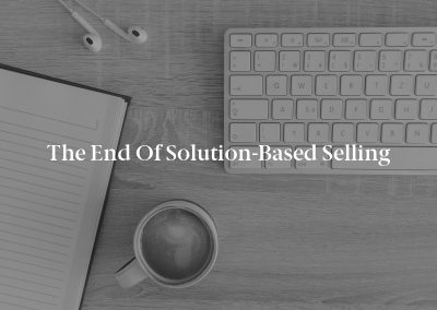 The End of Solution-Based Selling