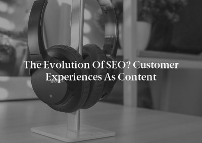 The Evolution of SEO? Customer Experiences as Content