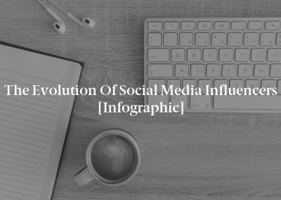 The Evolution of Social Media Influencers [Infographic]