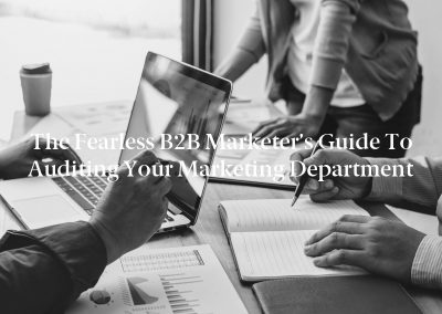 The Fearless B2B Marketer's Guide to Auditing Your Marketing Department