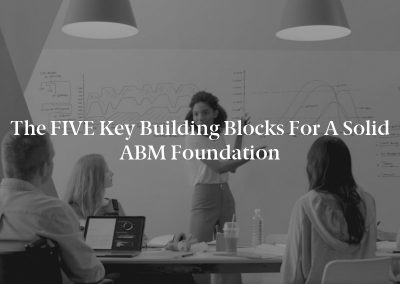 The FIVE Key Building Blocks for a Solid ABM Foundation