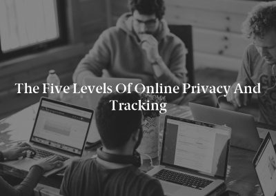 The Five Levels of Online Privacy and Tracking