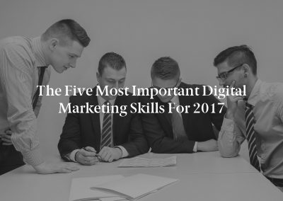 The Five Most Important Digital Marketing Skills for 2017