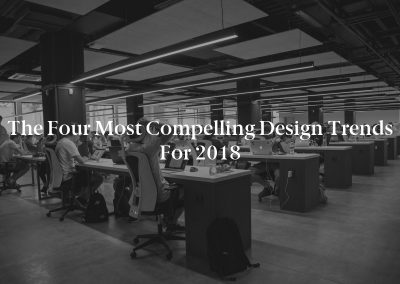 The Four Most Compelling Design Trends for 2018