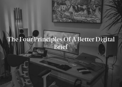 The Four Principles of a Better Digital Brief