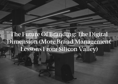 The Future of Branding: The Digital Dimension (More Brand Management Lessons From Silicon Valley)