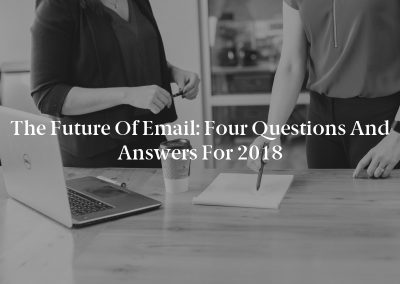 The Future of Email: Four Questions and Answers for 2018
