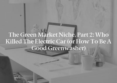 The Green Market Niche, Part 2: Who Killed the Electric Car (or How to Be a Good Greenwasher)