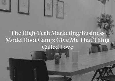 The High-Tech Marketing/Business Model Boot Camp: Give Me That Thing Called Love