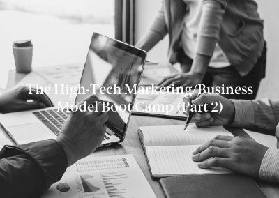 The High-Tech Marketing/Business Model Boot Camp (Part 2)