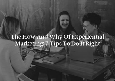 The How and Why of Experiential Marketing: 7 Tips to Do It Right
