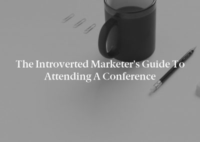 The Introverted Marketer's Guide to Attending a Conference