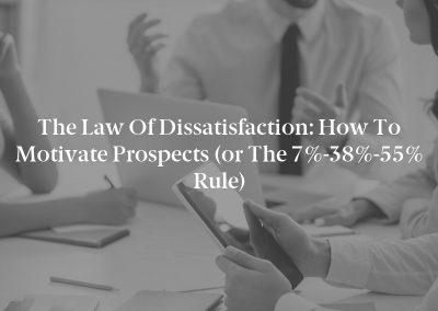 The Law of Dissatisfaction: How to Motivate Prospects (or the 7%-38%-55% Rule)