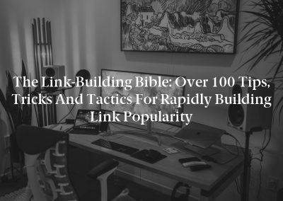 The Link-Building Bible: Over 100 Tips, Tricks and Tactics for Rapidly Building Link Popularity