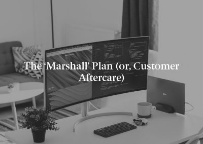 The 'Marshall' Plan (or, Customer Aftercare)