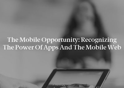 The Mobile Opportunity: Recognizing the Power of Apps and the Mobile Web