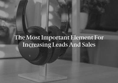 The Most Important Element for Increasing Leads and Sales