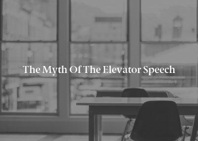 The Myth of the Elevator Speech