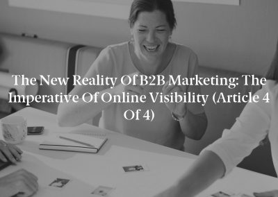 The New Reality of B2B Marketing: The Imperative of Online Visibility (Article 4 of 4)