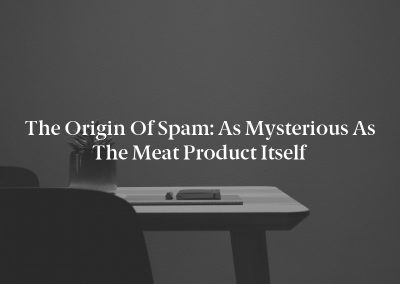 The Origin Of Spam: As Mysterious as the Meat Product Itself