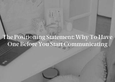 The Positioning Statement: Why To Have One Before You Start Communicating