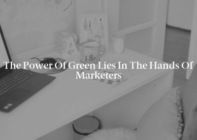 The Power of Green Lies in the Hands of Marketers
