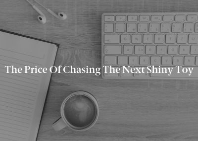 The Price of Chasing the Next Shiny Toy